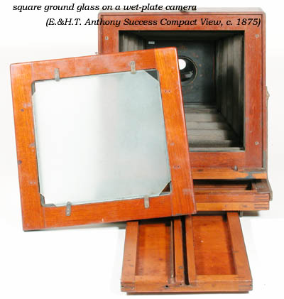 The ground glass viewing screens of wet-plate field cameras are generally square. They had to be since most wet-plate holders had a trough on the bottom to ...  sc 1 th 230 & generalconsquareanthonysuccesscompact8x8e207.jpg